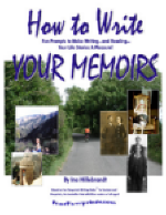 How to Write Your Memoirs' by Ina Hillebrandt...Makes writing your life histories fun!